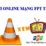 list-kenh-tivi-online-cho-vlc-mang-fpt-moi-nhat