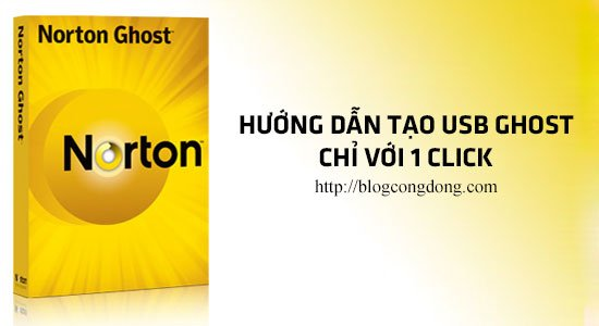 huong-dan-cach-tao-usb-ghost-nhanh-chong-chi-voi-1-click